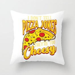 I Don't Tell Pizza Jokes They're Too Cheesy Funny Throw Pillow