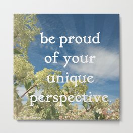 be proud of your unique perspective Metal Print
