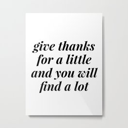 give thanks for a little Metal Print