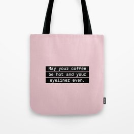 May your coffee be hot and your eyeliner even Tote Bag