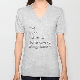 Live, love, listen to Tchaikovsky Unisex V-Neck