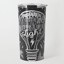 Happiness Can Be Found in the Darkest of Times Travel Mug