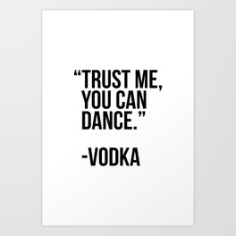 Trust me you can dance - vodka Art Print