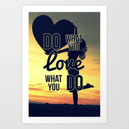 Do What You Love, Love What You Do Art Print