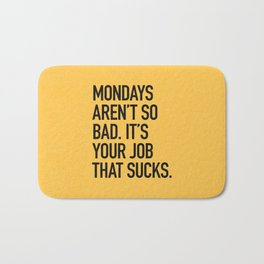 Mondays aren't so bad. It's your job that sucks. Bath Mat