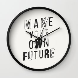 MAKE YOUR OWN FUTURE Wall Clock