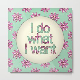 I do what I want Metal Print