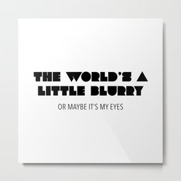 The World's a Little Blurry - ilomilo lyrics Metal Print