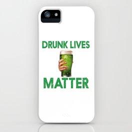 St Patricks Day Shirt, Drunk Lives Matter, Funny Tshirts, Ireland Irish Shirt Shirts Mens Womens Kid iPhone Case
