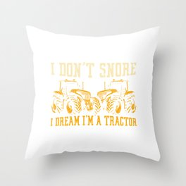 I Don't Snore I Dream I'm A Tractor Farmers Farm Agriculture Field Livestock Herd T-shirt Design Throw Pillow