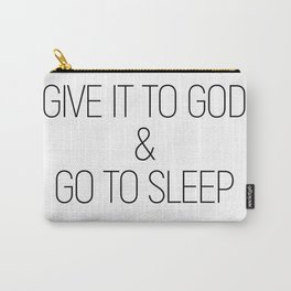 Give it to God and go to sleep #minimalist #quotes #inspirational Carry-All Pouch