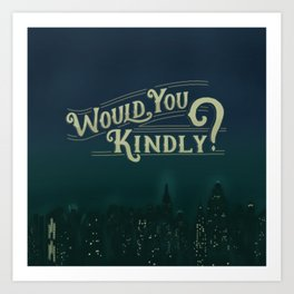 Would You Kindly Art Print