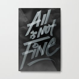 All Is Not Fine Metal Print
