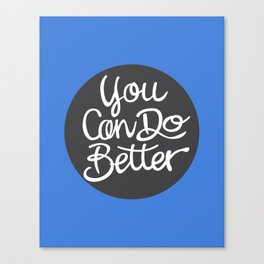 You Can Do Better Canvas Print