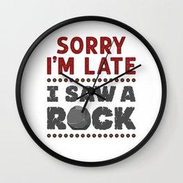 Geology Rockhound Sorry I'm Late I Saw A Rock Wall Clock