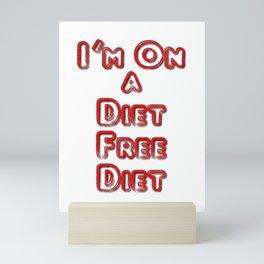 I'm On A Diet Free Diet Mini Art Print