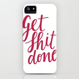Get Sh*t Done iPhone Case