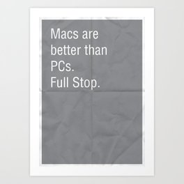 Macs are better than PCs. Full stop. Art Print