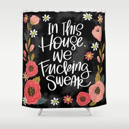 Pretty Swe*ry: In This House, We Fucking Swear Shower Curtain