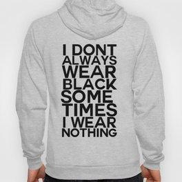 I dont always wear black Hoody