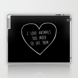 i love animals too much to eat them. Laptop & iPad Skin