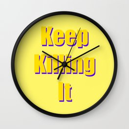 keep killing it Wall Clock