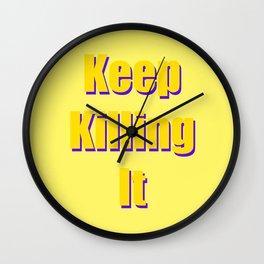 keep killing it Wall Clock