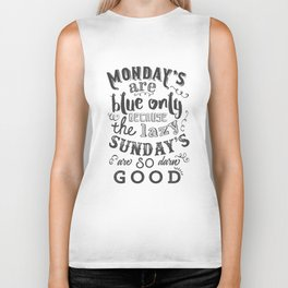 Monday's are blue only because the lazy sunday's are so darn good Biker Tank
