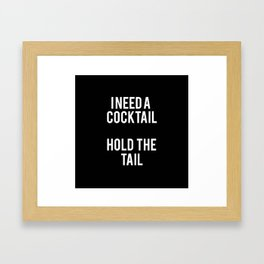 I need a cocktail funny quote Framed Art Print