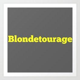Blondetourage Art Print