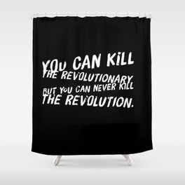 Can Never Kill The Revolution Shower Curtain