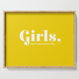 Girls just want to have fun Serving Tray