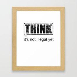 Think it's not illegal yet design Framed Art Print