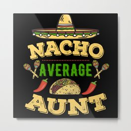 Nacho Average Aunt Metal Print
