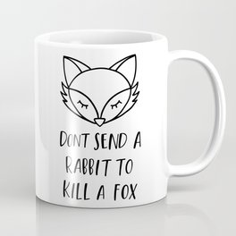 don't send a rabbit to kill a fox Coffee Mug