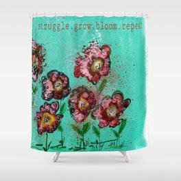 Struggle.Grow.Bloom.Repeat. Shower Curtain
