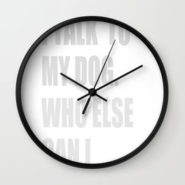 Of Course I Talk To My Dog... Wall Clock