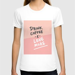 Drink Coffee & Love More T-shirt