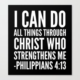 I CAN DO ALL THINGS THROUGH CHRIST WHO STRENGTHENS ME PHILIPPIANS 4:13 (Black & White) Canvas Print