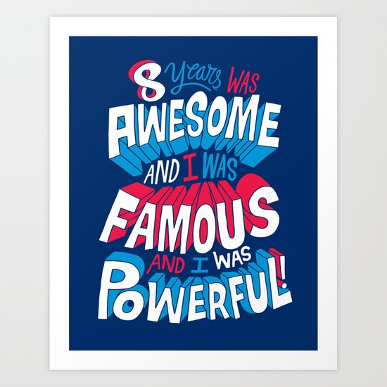 8yrs was Awesome! Art Print