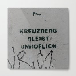Berlin, graffiti, Kreuzberg, cheeky, sayings, lifestyle, travel, adventure Metal Print