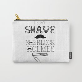 I Don't Shave for Sherlock Holmes Carry-All Pouch
