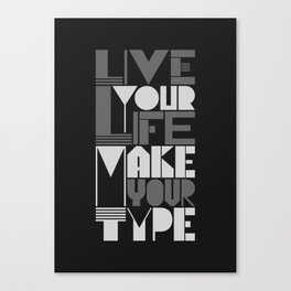 Live your life Make your type Canvas Print