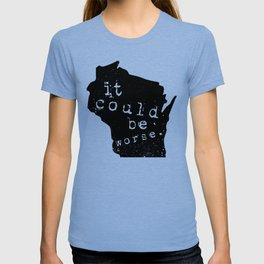 """Wisconsin: """"It Could Be Worse"""" T-shirt"""
