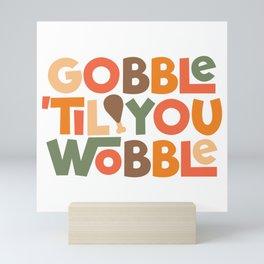 "Gobble ""til You Wobble Thanksgiving Type Design Mini Art Print"