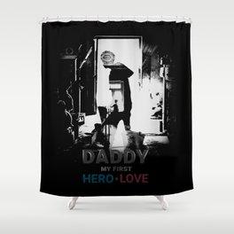 Daddy My first hero love Shower Curtain