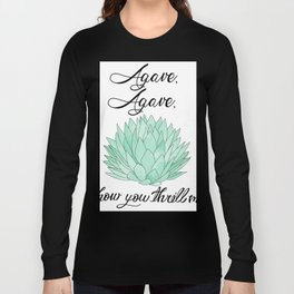 Agave, Agave, How you thrill me! Long Sleeve T-shirt