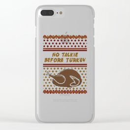 No Talkie Before Turkey Clear iPhone Case