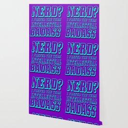 Nerd? I prefer the term Intellectual Badass Wallpaper