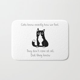 Cats know exactly how we feel... Bath Mat